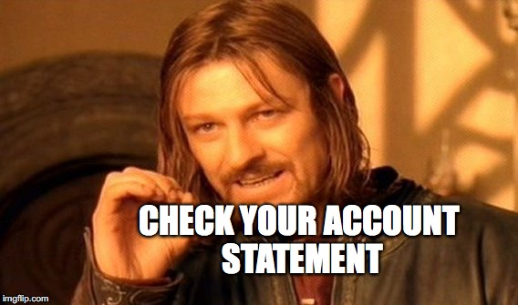 One Does Not Simply Meme | CHECK YOUR ACCOUNT STATEMENT | image tagged in memes,one does not simply | made w/ Imgflip meme maker