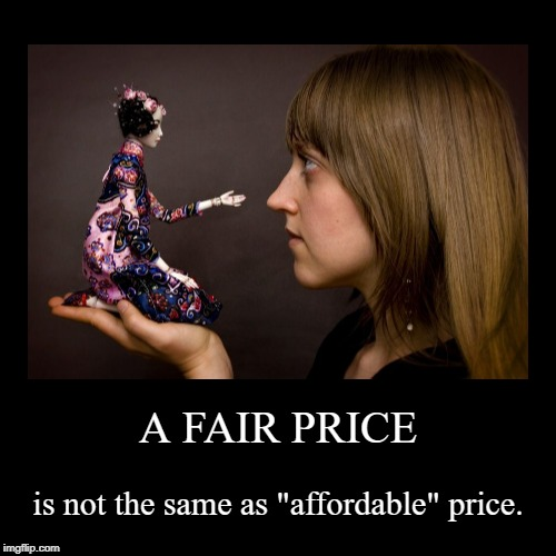 "Fair is Not the Same as Affordable | A FAIR PRICE | is not the same as ""affordable"" price. 