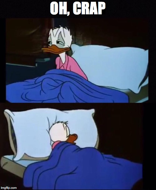 donald duck sleepless | OH, CRAP | image tagged in donald duck sleepless | made w/ Imgflip meme maker