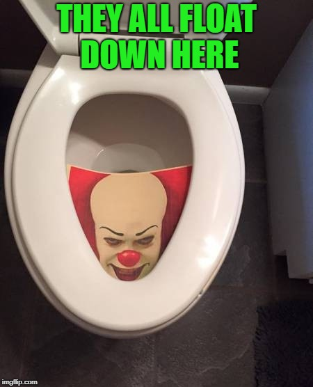 THEY ALL FLOAT DOWN HERE | made w/ Imgflip meme maker