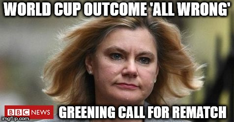 Greening - Remoaner calls for World Cup rematch | WORLD CUP OUTCOME 'ALL WRONG' GREENING CALL FOR REMATCH | image tagged in brexit,remoaner,world cup 2018,funny,humour,memes | made w/ Imgflip meme maker