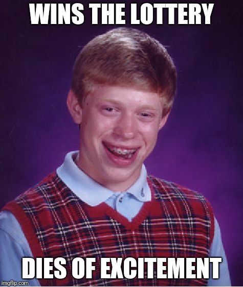 Bad Luck Brian Meme | WINS THE LOTTERY DIES OF EXCITEMENT | image tagged in memes,bad luck brian | made w/ Imgflip meme maker