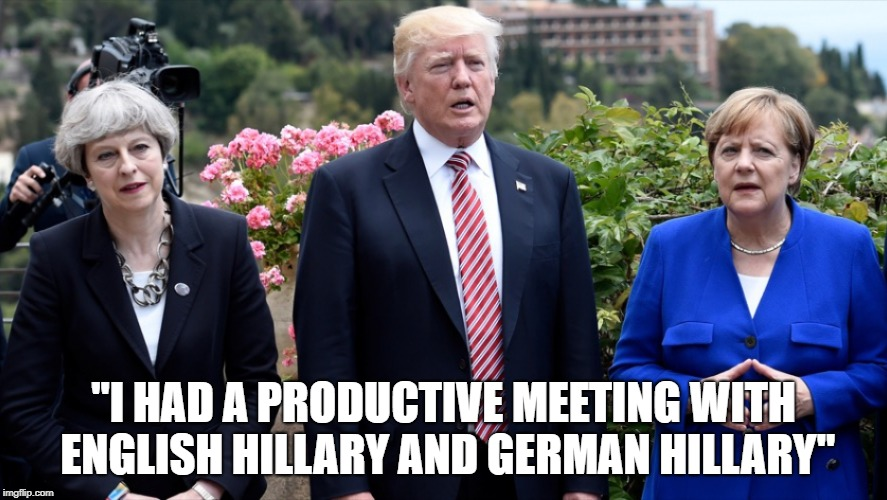 "Trump and the double-mint twins.  | ""I HAD A PRODUCTIVE MEETING WITH ENGLISH HILLARY AND GERMAN HILLARY"" 
