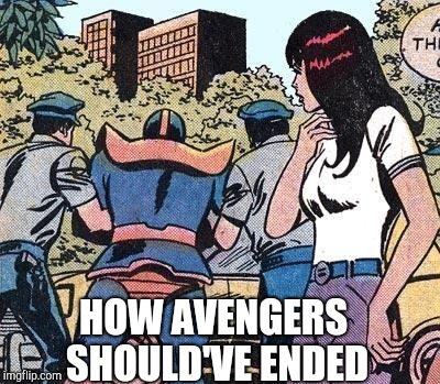 If the cops arrested him,there wont be avengers 3  | HOW AVENGERS SHOULD'VE ENDED | image tagged in thanos,memes | made w/ Imgflip meme maker