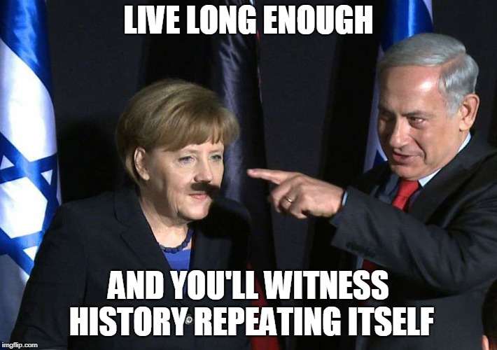 LIVE LONG ENOUGH AND YOU'LL WITNESS HISTORY REPEATING ITSELF | image tagged in echoes of the past,hitler,adolf hitler,israel jews,nazis,jews | made w/ Imgflip meme maker