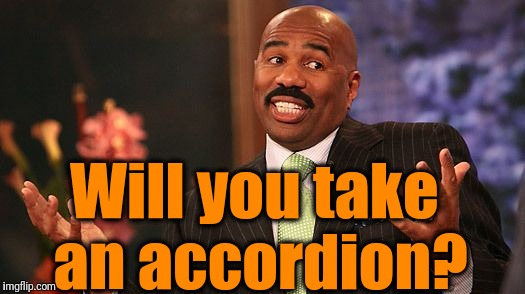 shrug | Will you take an accordion? | image tagged in shrug | made w/ Imgflip meme maker