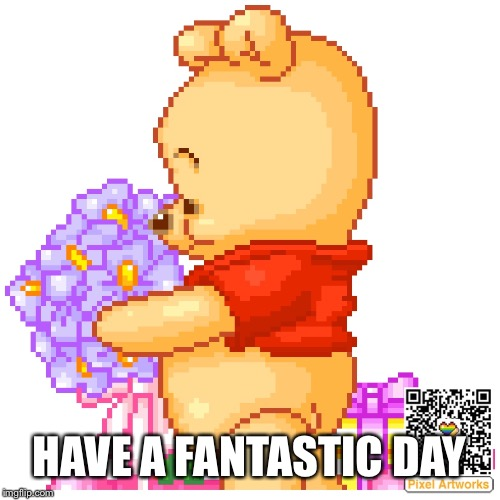 HAVE A FANTASTIC DAY | image tagged in mondays | made w/ Imgflip meme maker