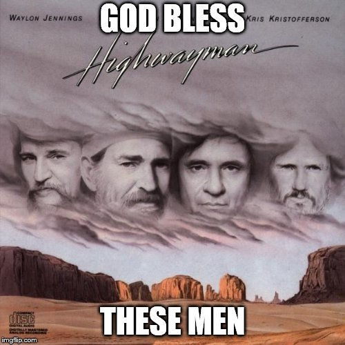 GOD BLESS THESE MEN | image tagged in highwaymen | made w/ Imgflip meme maker