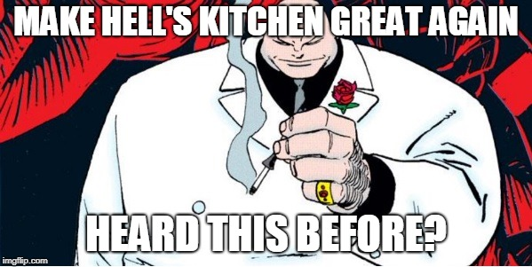 Make Hell's Kitchen great Again  | MAKE HELL'S KITCHEN GREAT AGAIN HEARD THIS BEFORE? | image tagged in daredevil,kingpin,trump,politics,marvel | made w/ Imgflip meme maker
