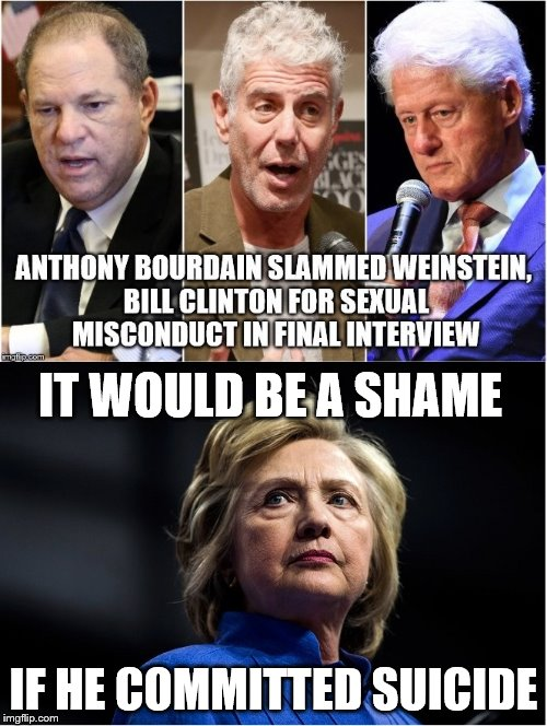 It would be a shame... | IT WOULD BE A SHAME IF HE COMMITTED SUICIDE | image tagged in clintons,anthony bourdain,suicide | made w/ Imgflip meme maker