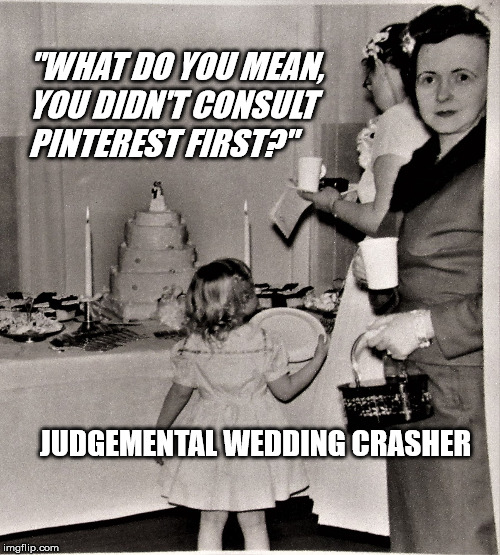 "Judgemental Wedding Guest | ""WHAT DO YOU MEAN, YOU DIDN'T CONSULT PINTEREST FIRST?"" JUDGEMENTAL WEDDING CRASHER 