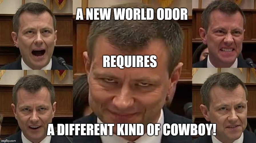 Smell that Trump Support? Peter Strzok: A New World Odor REQUIRES A Different kind of Cowboy! #SmugSmirk #WeRide #ClubGITMO | A NEW WORLD ODOR A DIFFERENT KIND OF COWBOY! REQUIRES | image tagged in peter strzok,deep state,liberal bias,apocalypse now,smirk rage face,funny memes | made w/ Imgflip meme maker