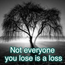 Life goes on  | Not everyone you lose is a loss | image tagged in life,truth hurts | made w/ Imgflip meme maker