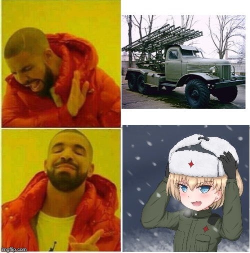 Tbh I like the katyusha weapon cuz it has fought iron steel and It doesn't have flesh | image tagged in memes,drake,katyusha,russia,girls und panzer | made w/ Imgflip meme maker