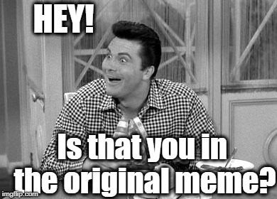 jethro | HEY! Is that you in the original meme? | image tagged in jethro | made w/ Imgflip meme maker