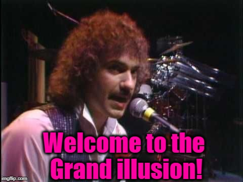 Welcome to the Grand illusion! | made w/ Imgflip meme maker