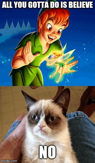 Grumpy Cat Does Not Believe | ALL YOU GOTTA DO IS BELIEVE NO | image tagged in memes,grumpy cat does not believe,grumpy cat | made w/ Imgflip meme maker