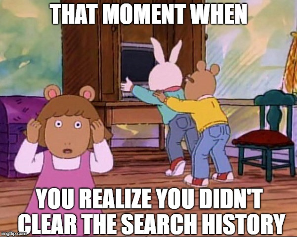arthur dw buster | THAT MOMENT WHEN YOU REALIZE YOU DIDN'T CLEAR THE SEARCH HISTORY | image tagged in arthur dw buster,arthur,dw,buster | made w/ Imgflip meme maker