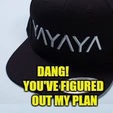 DANG!            YOU'VE FIGURED       OUT MY PLAN | made w/ Imgflip meme maker