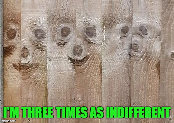 I'M THREE TIMES AS INDIFFERENT | made w/ Imgflip meme maker