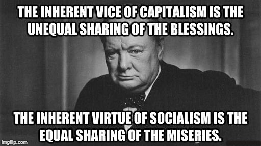 Socialism makes everyone miserable | ......... | image tagged in socialism,misery,winston churchill | made w/ Imgflip meme maker