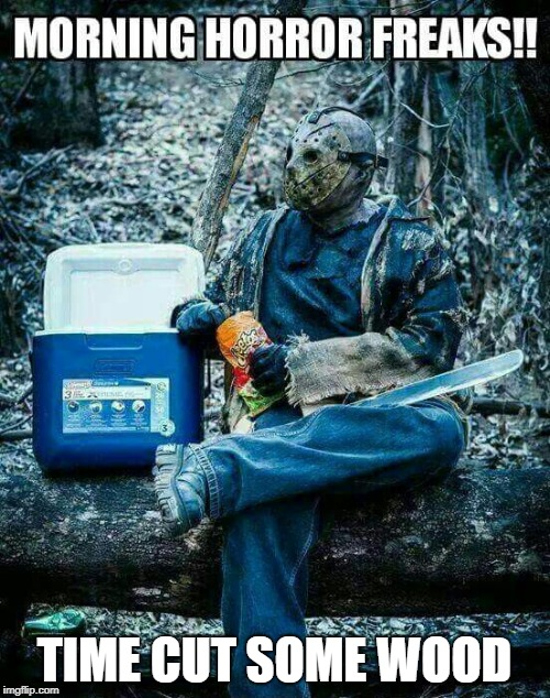 Jason keeping skills sharpened cutting down trees | TIME CUT SOME WOOD | image tagged in jason voorhees,memes,funny memes | made w/ Imgflip meme maker