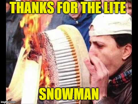 THANKS FOR THE LITE SNOWMAN | made w/ Imgflip meme maker