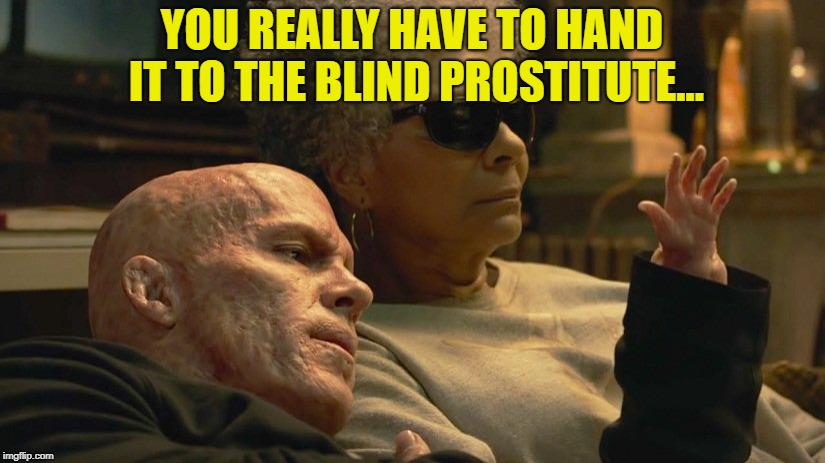 Here is a tip. | YOU REALLY HAVE TO HAND IT TO THE BLIND PROSTITUTE... | image tagged in little hand,memes,not funny,funny | made w/ Imgflip meme maker