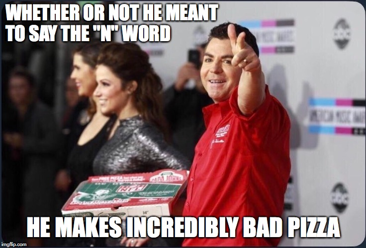 "WHETHER OR NOT HE MEANT TO SAY THE ""N"" WORD HE MAKES INCREDIBLY BAD PIZZA 