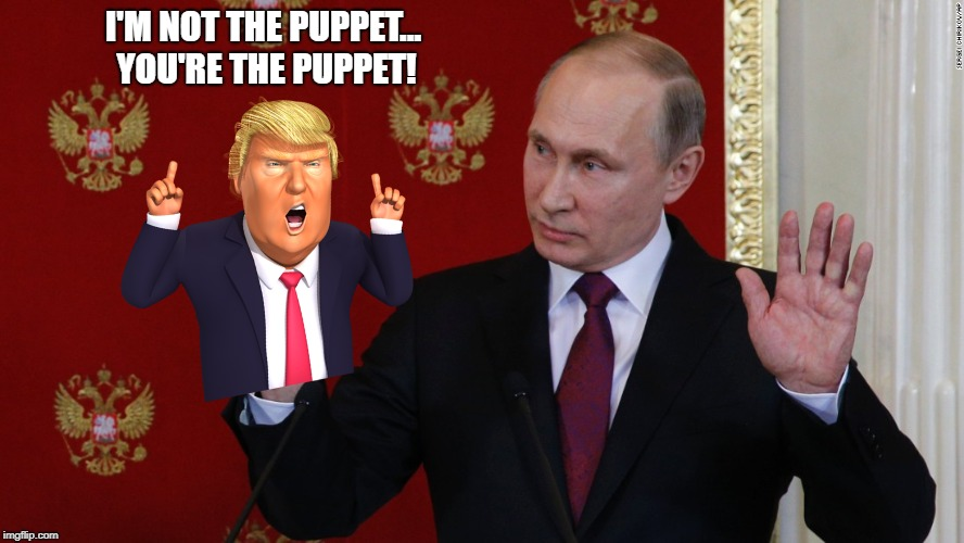 Putin the Puppeteer | I'M NOT THE PUPPET... YOU'RE THE PUPPET! | image tagged in memes,trump,putin,puppet,putin's puppet,politics | made w/ Imgflip meme maker