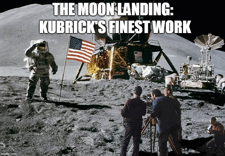 THE MOON LANDING: KUBRICK'S FINEST WORK | made w/ Imgflip meme maker