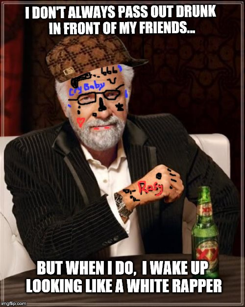 white rapper | I DON'T ALWAYS PASS OUT DRUNK IN FRONT OF MY FRIENDS... BUT WHEN I DO,  I WAKE UP LOOKING LIKE A WHITE RAPPER | image tagged in the most interesting man in the world,white rapper,i dont always,lil peep,drunk,pass out | made w/ Imgflip meme maker