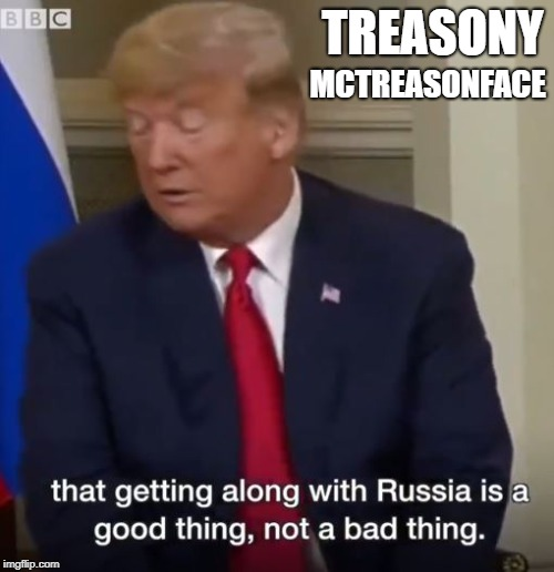 Treasony McTreasonface | TREASONY MCTREASONFACE | image tagged in treasony mctreasonface,treasonsummit treasonsummit treasonsummit2018,donald trump,despicable donald,deplorable donald | made w/ Imgflip meme maker