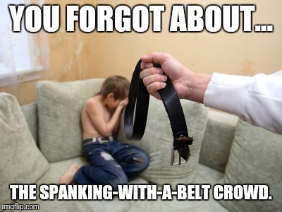 YOU FORGOT ABOUT... THE SPANKING-WITH-A-BELT CROWD. | made w/ Imgflip meme maker