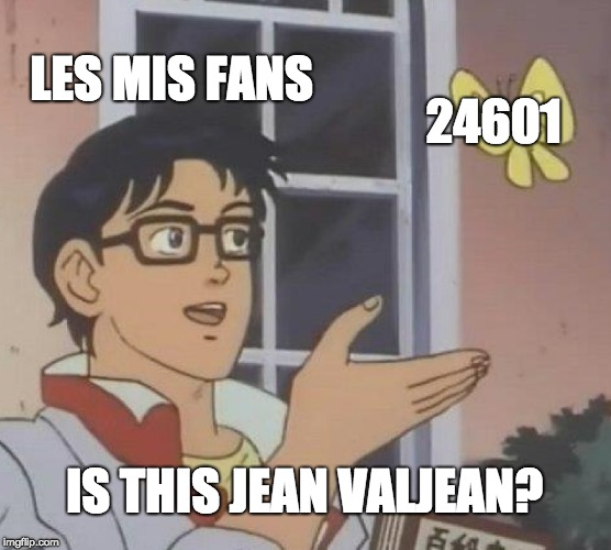 Is This A Pigeon Meme | LES MIS FANS 24601 IS THIS JEAN VALJEAN? | image tagged in memes,is this a pigeon | made w/ Imgflip meme maker