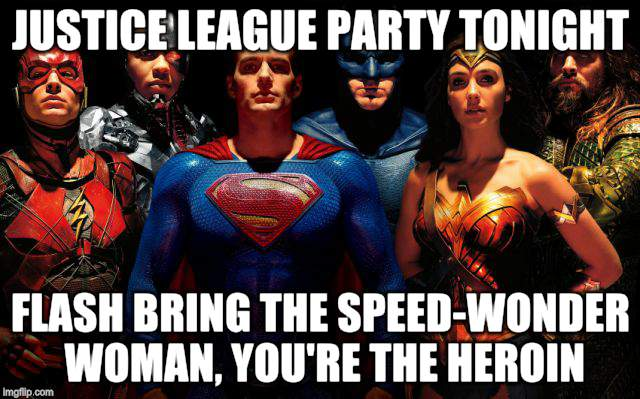 Justice League Crackhouse | JUSTICE LEAGUE PARTY TONIGHT FLASH BRING THE SPEED-WONDER WOMAN, YOU'RE THE HEROIN | image tagged in funny memes,justice league,cosplay,dc comics | made w/ Imgflip meme maker