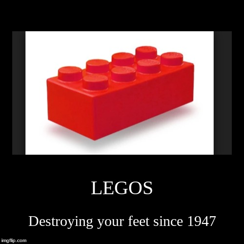 LEGOS Aren't Sorry | LEGOS | Destroying your feet since 1947 | image tagged in funny,demotivationals | made w/ Imgflip demotivational maker