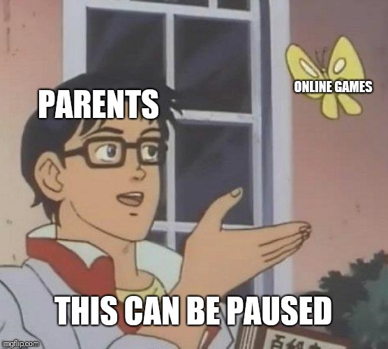 Is This A Pigeon Meme | PARENTS ONLINE GAMES THIS CAN BE PAUSED | image tagged in memes,is this a pigeon | made w/ Imgflip meme maker