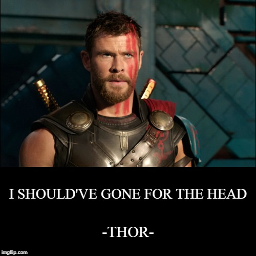 I SHOULD'VE GONE FOR THE HEAD | -THOR- | image tagged in funny,demotivationals | made w/ Imgflip demotivational maker