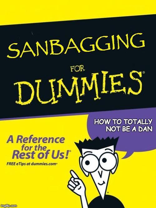 For dummies book | SANBAGGING HOW TO TOTALLY NOT BE A DAN | image tagged in for dummies book | made w/ Imgflip meme maker