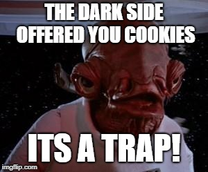 Star Wars | THE DARK SIDE OFFERED YOU COOKIES ITS A TRAP! | image tagged in star wars | made w/ Imgflip meme maker