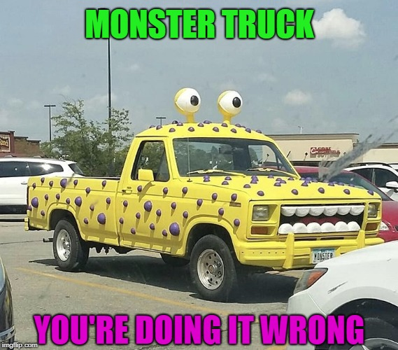 Meanwhile, in Iowa... | MONSTER TRUCK YOU'RE DOING IT WRONG | image tagged in funny memes,rednecks,trucks,monsters | made w/ Imgflip meme maker