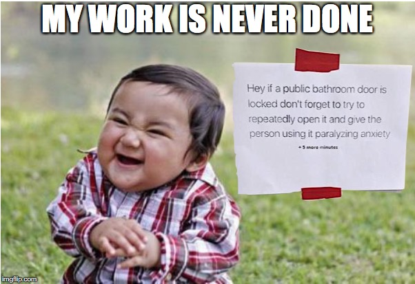 MY WORK IS NEVER DONE | image tagged in evil toddler,toilet humor,prank | made w/ Imgflip meme maker