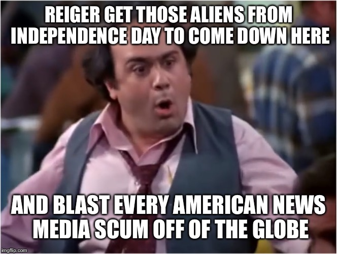 Aliens will save the planet | REIGER GET THOSE ALIENS FROM INDEPENDENCE DAY TO COME DOWN HERE AND BLAST EVERY AMERICAN NEWS MEDIA SCUM OFF OF THE GLOBE | image tagged in louie depalma taxi whoa,y oh y cause your calling it,after my election ill have more flexibility,nono marmar memes | made w/ Imgflip meme maker
