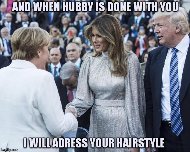 Women's Talk | AND WHEN HUBBY IS DONE WITH YOU I WILL ADRESS YOUR HAIRSTYLE | image tagged in meme,donald trump,memes,angela merkel,hairstyle | made w/ Imgflip meme maker