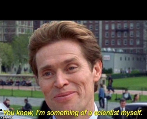 You know, I'm something of a scientist myself | . | image tagged in you know,i'm something of a scientist myself | made w/ Imgflip meme maker