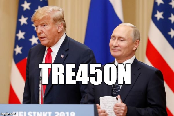 TRE45ON | image tagged in trump,putin,treason | made w/ Imgflip meme maker