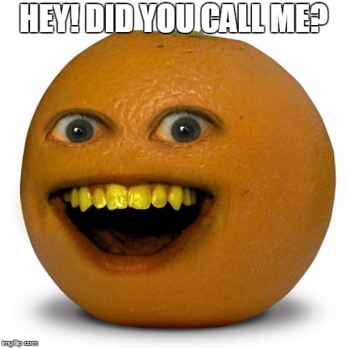 Annoying Orange | HEY! DID YOU CALL ME? | image tagged in annoying orange | made w/ Imgflip meme maker