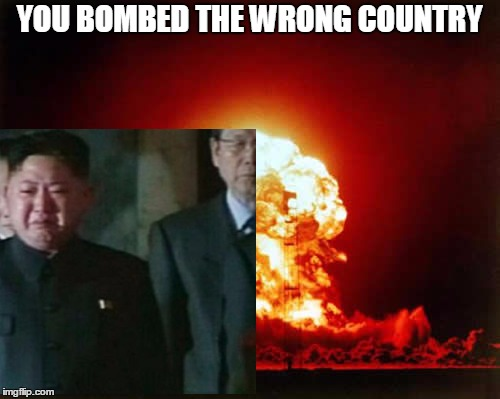 YOU BOMBED THE WRONG COUNTRY | made w/ Imgflip meme maker