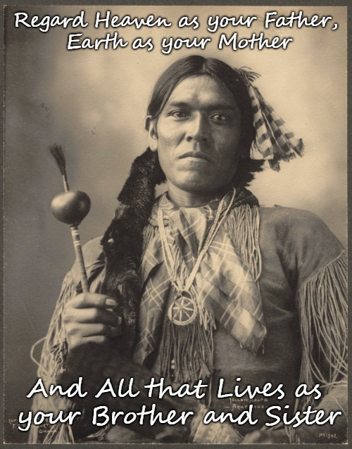 Native American Saying | Regard Heaven as your Father, Earth as your Mother And All that Lives as your Brother and Sister | image tagged in native american,native americans,earth,mother earth,father sky | made w/ Imgflip meme maker